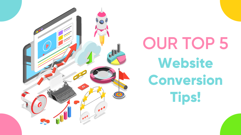 Our Top 5 Website Conversion Tips!