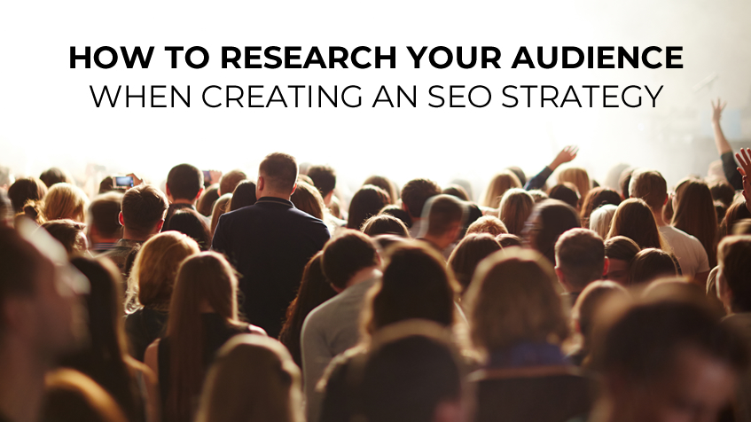 How to research your audience when creating an SEO strategy